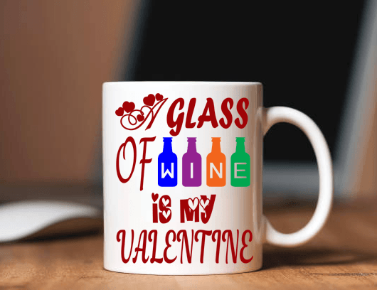 """Glass Of Wine Is My Valentine"" MUG Valentine Special (FLAT SHIPPING)"
