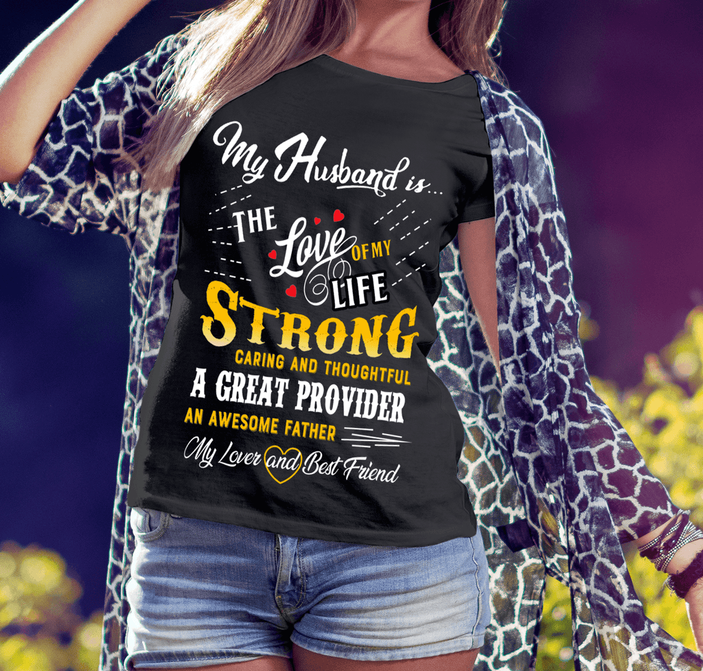"""My Husband Is The Love Of My Life Strong Caring And Thoughtful A Great Provider An Awesome Father My Lover And Best Friend"" (50% Off) Flat Shipping."