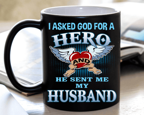 """I Asked God For A Hero And He Sent Me My Husband"" MUG(FLAT SHIPPING)"