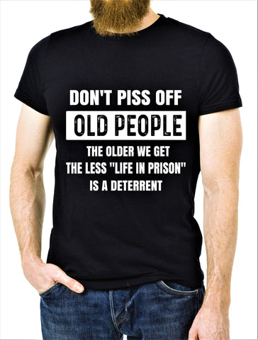 """DON'T PISS OFF OLD PEOPLE""- T-SHIRT."