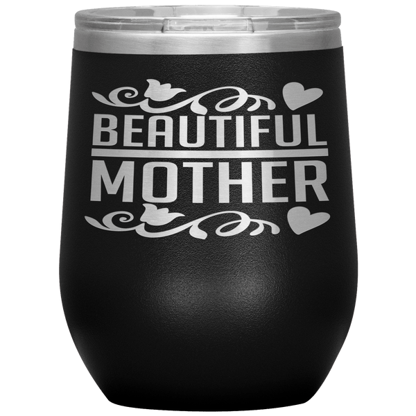 """ BEAUTIFUL MOTHER "" Wine Tumbler. Personalize Your Nickname Mom, Mimi, Gigi, Grandma or Write Your Nick Name Below."