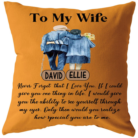 """To My Wife never forget that I love You, how special you are to me""- Pillow, Customized Your Names."