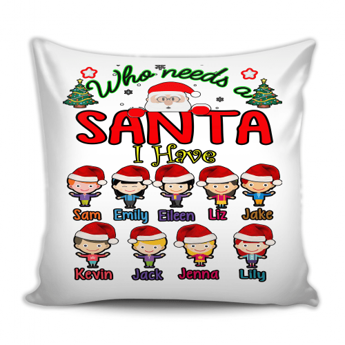 Pillow - Who Needs A Santa, Custom Pillow Cover With Grandkids Names.