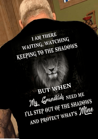 """I AM THERE WAITING,WATCHING KEEPING TO THE SHADOWS BUT WHEN MY GRANDKIDS NEED ME I'LL STEP OUT OF THE SHADOWS AND PROTECT WHAT'S MINE""Custom Tee( Flash Sale).Custom Tee n More Fathers and Grandfathers"