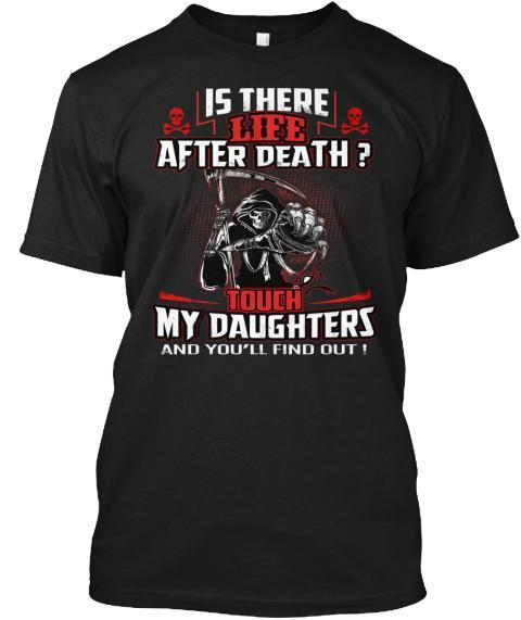 T-shirt - Life After Death- Custom Tee (Save 70% Today) Father's Special, For More Than One Daughter
