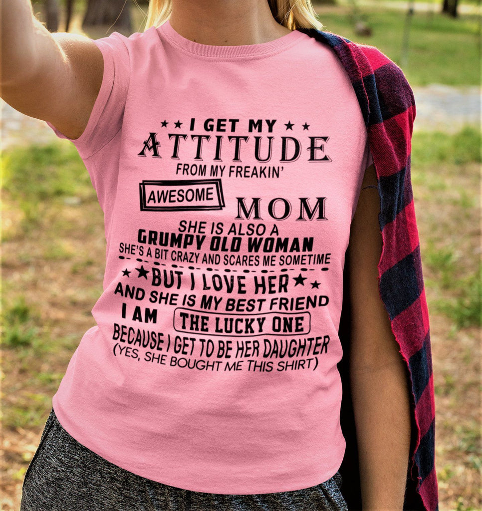 """I Get My Attitude From My Freakin' Awesome Mom...""T-Shirt."