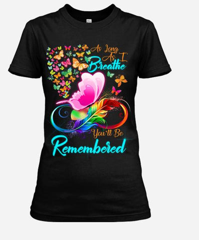 """As Long As I Breathe You'll Be Remembered"",T-Shirt."
