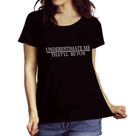 """ UNDERESTIMATE ME "" T-SHIRT."