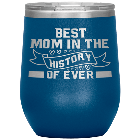 """Best MOM in the History"" Wine Tumbler. Personalize Your Nickname Mimi, Gigi, Grandma or Write Your Nick Name Below."