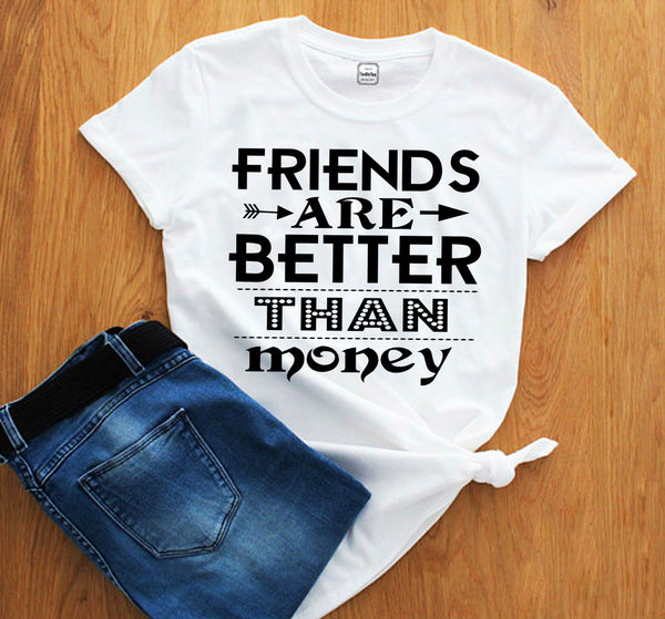 """Friends are better than money"""