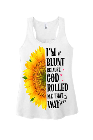 """I'M BLUNT BECAUSE GOD ROLLED ME THAT WAY"" Tank Top"