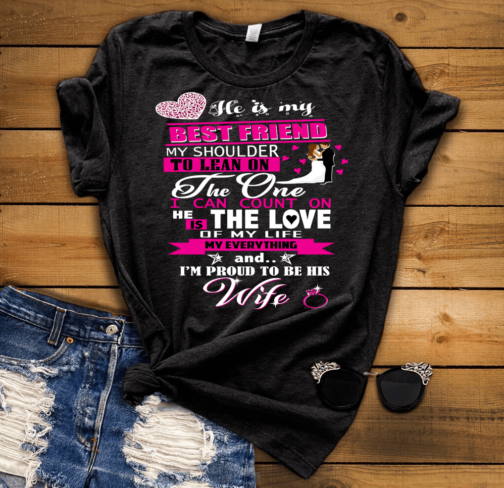 """He Is The Love Of My Life My Everything And I'm Proud To Be His Wife"" Flat Shipping(50% Off Today)"