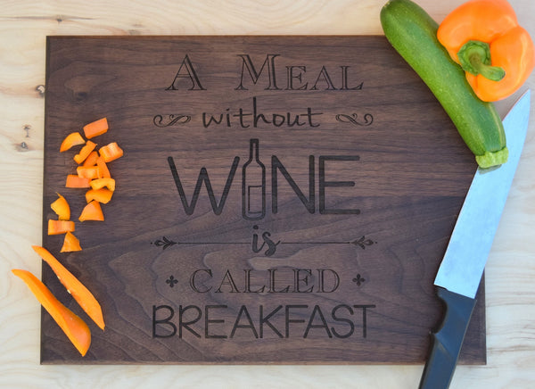 A Meal Without Wine Is Called Breakfast Cutting Board