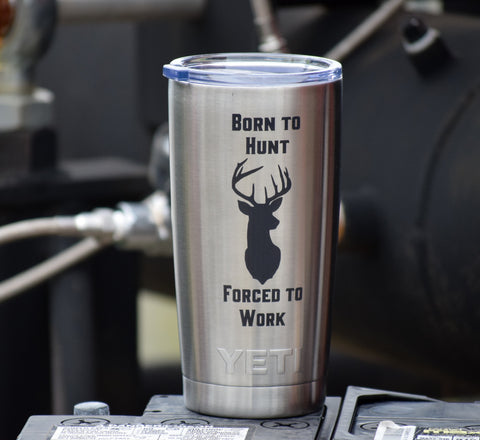Born to Hunt Forced to Work Engraved Yeti Rambler