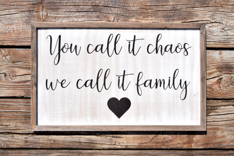 You Call it Chaos We Call it Family Farmhouse Sign