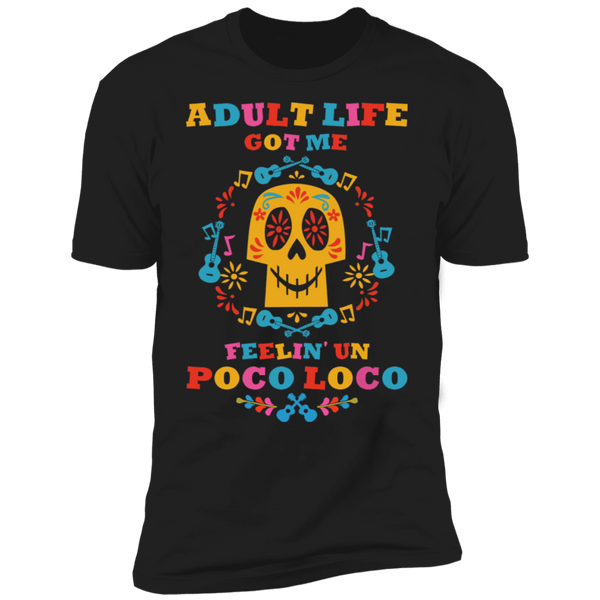 Adult Life Got Me Feelin' Un Poco Loco Premium Short Sleeve T-Shirt