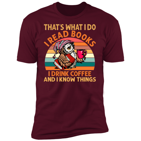 I Read Books and I Know Things Premium Short Sleeve T-Shirt