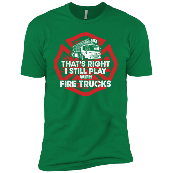 I Still Play With Fire Trucks Premium Short Sleeve T-Shirt