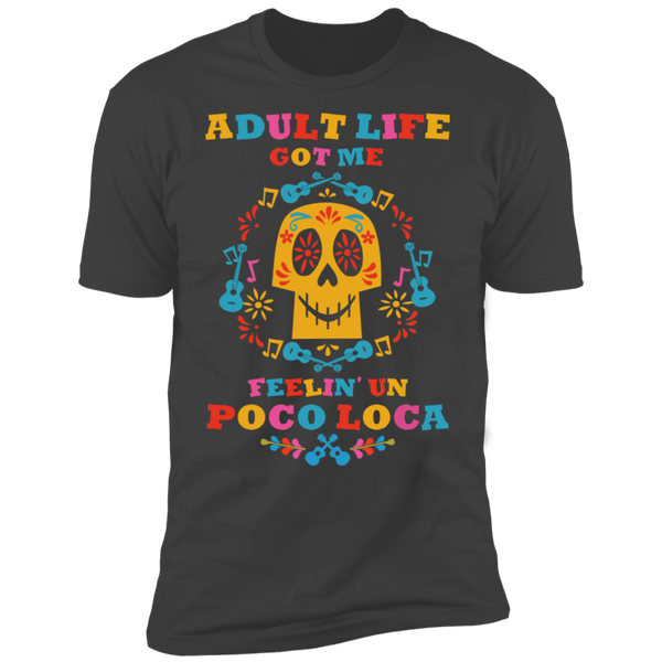 Adult Life Got Me Feelin' Un Poco Loca Premium Short Sleeve T-Shirt