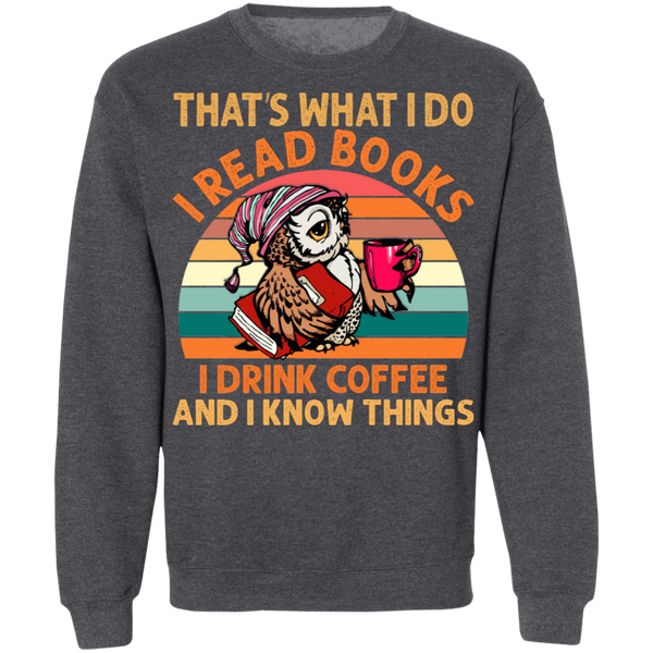 I Read Books, I Drink Coffee and I Know Things Crewneck Pullover Sweatshirt - V1