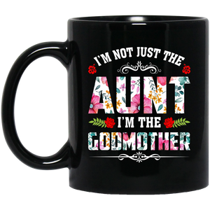 I'm Not Just The Aunt - I'm The Godmother Black Mug