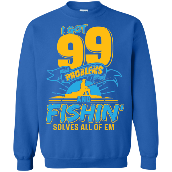 99 Problems And Fishing Solve all of 'em Sweatshirt, 40003SW