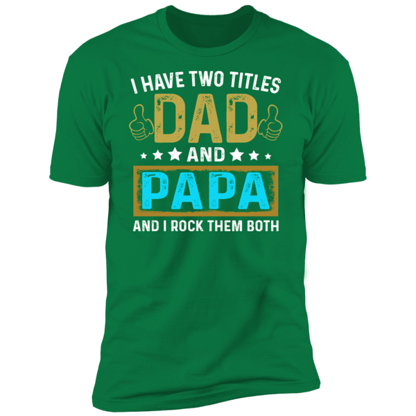 I Have Two Titles Dad and Papa Premium Short Sleeve T-Shirt