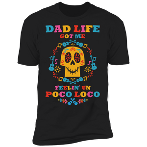 Dad Life Got Me Feelin' Un Poco Loco Premium Short Sleeve T-Shirt