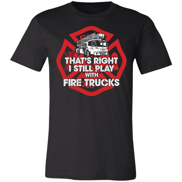 I Still Play With Fire Trucks Unisex Jersey Short-Sleeve T-Shirt