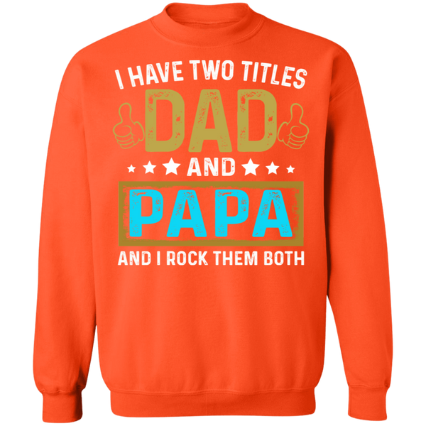 I Have Two Titiles Dad and Papa Crewneck Pullover Sweatshirt - V1