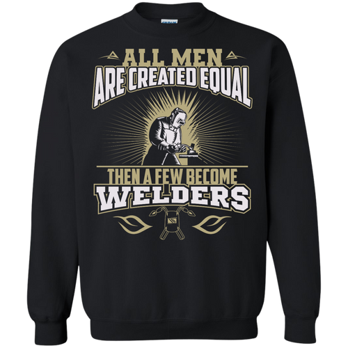 A Few Men Become Welders Pullover Sweatshirt, 77002SW