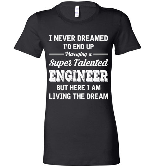 Marrying A Super Talented Engineer Ladies T-shirt - TS