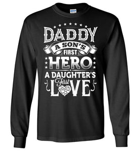 Daddy A Son's First Hero A Daughter First Love Long Sleeve T-shirt - TS