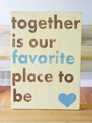 Together Is Our Favorite Place To Be - Large
