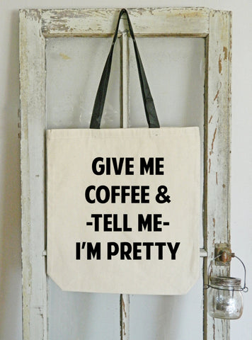 Give Me Coffee and Tell Me I'm Pretty