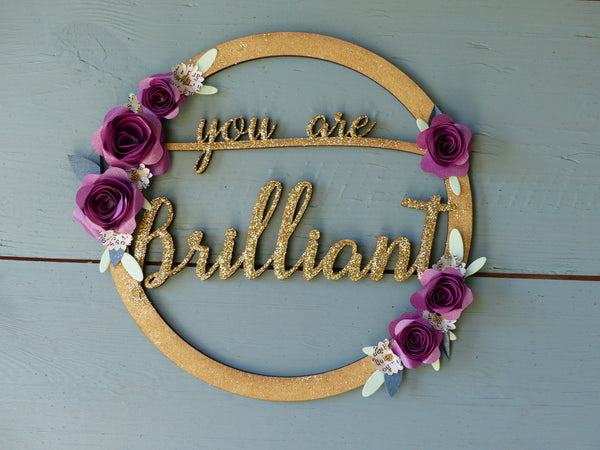 You are brilliant hoop Postive words wall hanging paper flowers