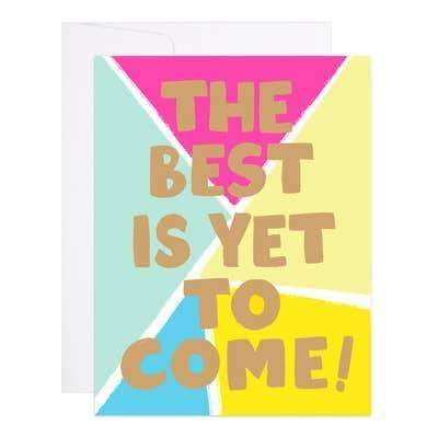 9th Letter Press - The Best is Yet to Come - A2 (5.5 x 4.25)