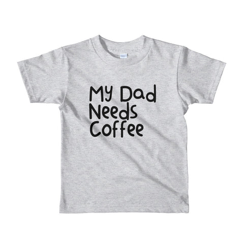 My Dad Needs Coffee Short sleeve kids t-shirt- 5 color options