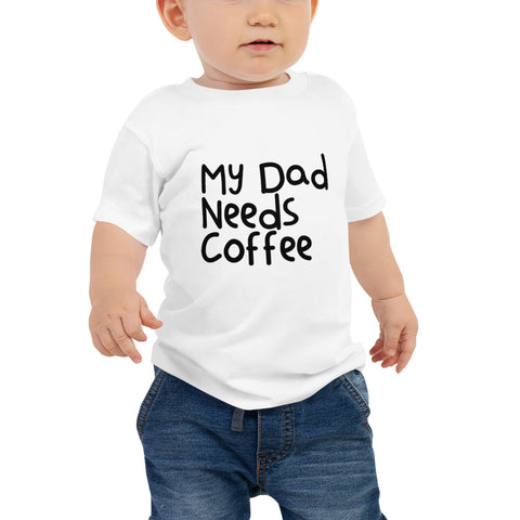 My Dad Needs Coffee Infant Short Sleeve Tee- 3 color options