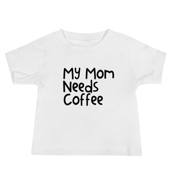 My Mom Needs Coffee Infant Short Sleeve Tee- 3 color options