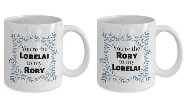 You're the Lorelai to my Rory - Mother/Daughter Mugs