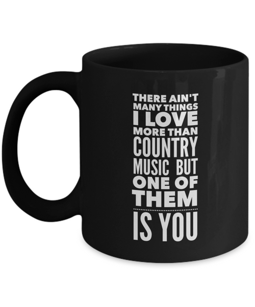There Ain't Many Things I Love More than County Music but One of Them is You Mug