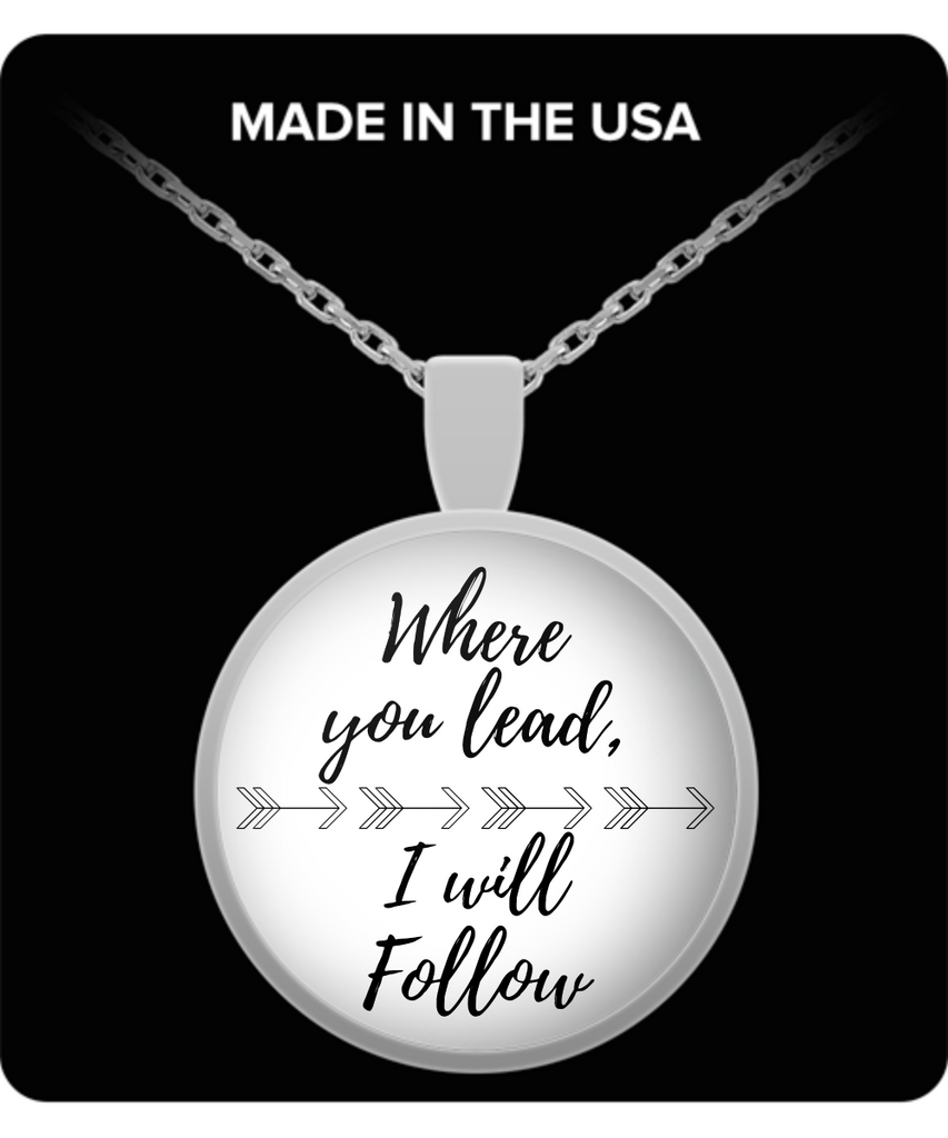 Where You Lead, I Will Follow - Necklace