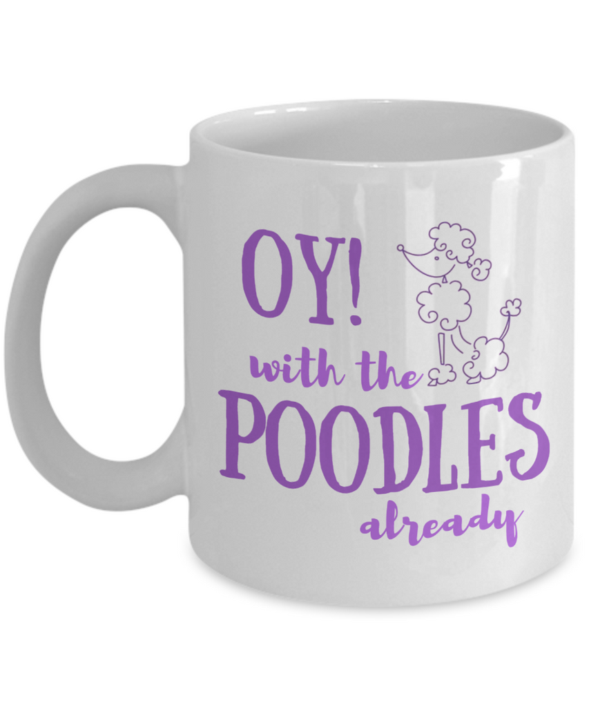 Oy with the Poodles Already Mug