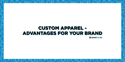 CUSTOM APPAREL - ADVANTAGES FOR YOUR BRAND