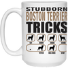 Stubborn Boston Terrier Tricks 15 oz. White Mug