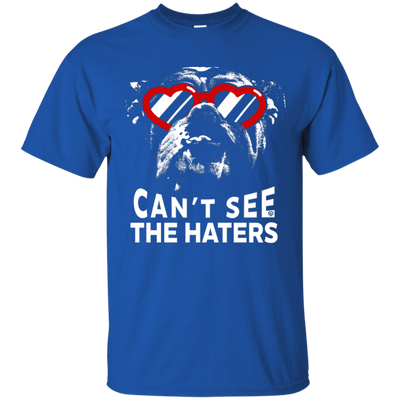 English Bulldog Can't See The Haters T-Shirt