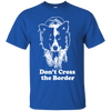 Do Not Cross The Border T-Shirt