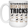 Stubborn Irish Setter Tricks 15 oz. White Mug