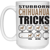Stubborn Chihuahua Tricks 15 oz. White Mug